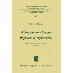 A Seventeenth-Century Exposure of Superstition, Select Texts of Claude Pithoys (1587-1676) by P. J. S. Whitmore, 9789401028066.