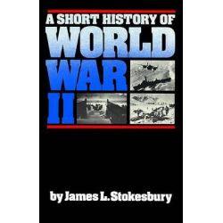 A Short History of World War II, Short History by James L. Stokesbury, 9780688085872.