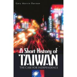 A Short History of Taiwan : The Case for Independence, The Case for Independence by Gary Marvin Davison, 9780275981310.