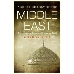 A Short History of the Middle East , Short History by Gordon Kerr, 9781843446361.