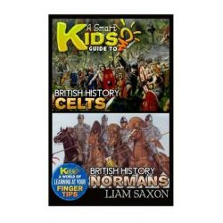 A Smart Kids Guide to British History Celts and British History Normans, A World of Learning at Your Fingertips by Liam Saxon, 9781512188370.