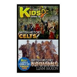 A Smart Kids Guide to British History Celts and British History Normans, A World of Learning at Your Fingertips by Liam Saxon, 9781512109016.