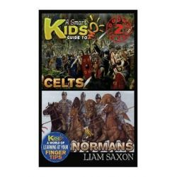 A Smart Kids Guide to Celts and Normans, A World of Learning at Your Fingertips by Liam Saxon, 9781514252338.