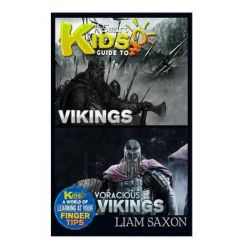 A Smart Kids Guide to Vikings and Voracious Vikings, A World of Learning at Your Fingertips by Liam Saxon, 9781512072822.