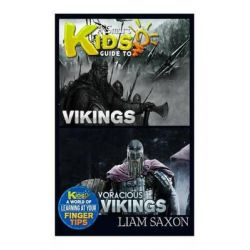 A Smart Kids Guide to Vikings and Voracious Vikings, A World of Learning at Your Fingertips by Liam Saxon, 9781512072839.