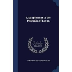A Supplement to the Pharsalia of Lucan by Dr Thomas May, 9781296903305.