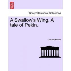 A Swallow's Wing. a Tale of Pekin. by Charles Hannan, 9781241395421.