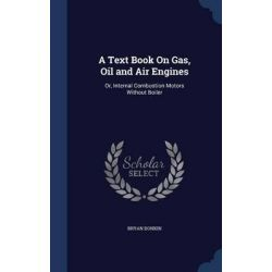 A Text Book on Gas, Oil and Air Engines, Or, Internal Combustion Motors Without Boiler by Bryan Donkin, 9781297976339.