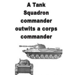 A Tank Squadron Commander Outwits a Corps Commander by Agha Humayun Amin, 9781514301357.