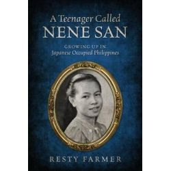 A Teenager Called Nene San, Growing Up in Japanese Occupied Philippines by Resty Farmer, 9781478729068.
