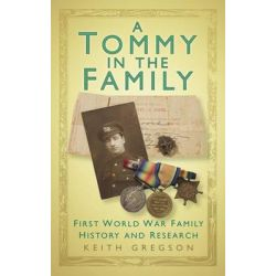 A Tommy in the Family, WWI Family History Tales and Research Tips by Keith Gregson, 9780752493367.
