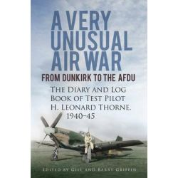 A Very Unusual Air War, From Dunkirk to AFDU - The Diary and Log Book of Test Pilot by H. Leonard Thorne, 9780752493435.