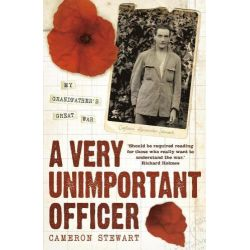 A Very Unimportant Officer, Life and Death on the Somme and at Passchendaele by Captain Alexander Stewart, 9780340977125.