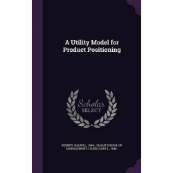 A Utility Model for Product Positioning by Ralph L Keeney, 9781341675171.