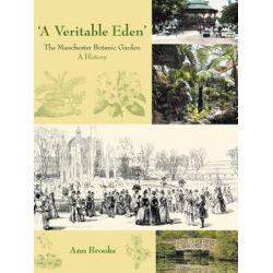 'A Veritable Eden' - The Manchester Botanic Garden, A History by Ann Brooks, 9781905119370.