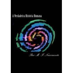 A Verdadeira Historia Humana, A Historia Oculta Da Humanidade by Rui Miguel Figueiredo Do Nascimento, 9781511638883.