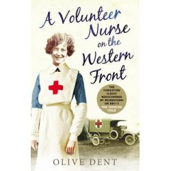 A Volunteer Nurse on the Western Front, Memoirs from a WWI Camp Hospital by Olive Dent, 9780753555774.