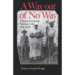 A Way Out of No Way, Claiming Family and Freedom in the New South by Dianne Swann-Wright, 9780813921372.