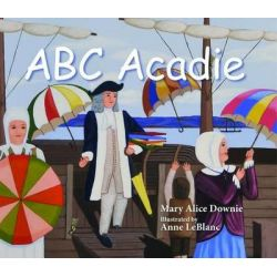 ABC Acadie, An Acadian Alphabet by Mary Alice Downie, 9781550823837.