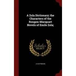 A Zola Dictionary; The Characters of the Rougon-Macquart Novels of Emile Zola; by J G Patterson, 9781296614355.