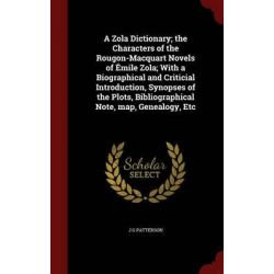 A Zola Dictionary; The Characters of the Rougon-Macquart Novels of Emile Zola; With a Biographical and Criticial Introdu
