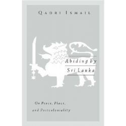 Abiding by Sri Lanka, On Peace, Place, and Postcoloniality by Qadri Ismail, 9780816642557.