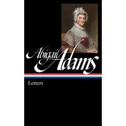 Abigail Adams : Letters, Library of America #275 by Abigail Adams, 9781598534658.