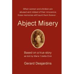 Abject Misery by Gerard Desjardins, 9780986482540.