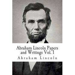 Abraham Lincoln Papers and Writings Volume 1 by Abraham Lincoln, 9781512213591.