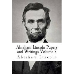 Abraham Lincoln Papers and Writings Volume 7 by Abraham Lincoln, 9781512373424.