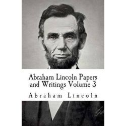 Abraham Lincoln Papers and Writings Volume 3, The Lincoln Douglas Debates I by Abraham Lincoln, 9781512246148.