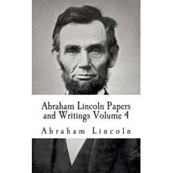 Abraham Lincoln Papers and Writings Volume 4, The Lincoln Douglas Debates II by Abraham Lincoln, 9781512374933.