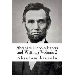 Abraham Lincoln Papers and Writings Volume 2 by Abraham Lincoln, 9781512220070.