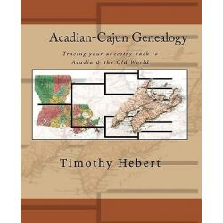 Acadian-Cajun Genealogy, Tracing Your Ancestry Back to Acadia & the Old World by Timothy Hebert, 9781450566346.