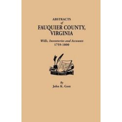 Abstracts of Fauquier County, Virginia. Wills, Inventories and Accounts, 1759-1800 by John K Gott, 9780806308982.