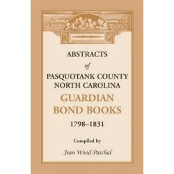 Abstracts of Pasquotank County, North Carolina, Guardian Bond Books, 1798-1831 by Jean Wood Paschal, 9780788454486.
