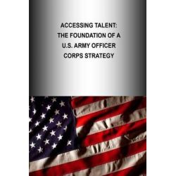 Accessing Talent, The Foundation of A U.S. Army Officer Corps Strategy by U S Army War College Press, 9781505901177.
