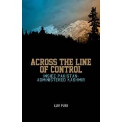 Across the Line of Control : Inside Pakistan-administered Kashmir by Luv Puri, 9781849041737.