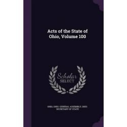 Acts of the State of Ohio, Volume 100 by Ohio, 9781341929960.