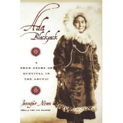 Ada Blackjack, A True Story of Survival in the Arctic by Jennifer Niven, 9780786868636.