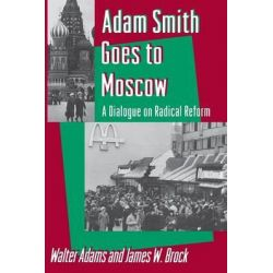 Adam Smith Goes to Moscow, A Dialogue on Radical Reform by Walter Adams, 9780691000534.