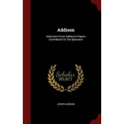 Addison, Selections from Addison's Papers Contributed to the Spectator by Joseph Addison, 9781298829696.