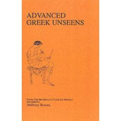 Advanced Greek Unseens, Greek Language by Anthony Bowen, 9780906515471.
