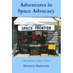 Adventures in Space Advocacy, A Personal Story of Space Activism by Michael J Mackowski, 9781511564915.
