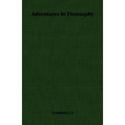 Adventures in Theosophy by G.S Arundale, 9781406733228.