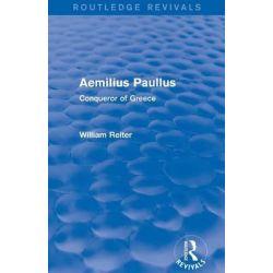 Aemilius Paullus, Conqueror of Greece by William A. Reiter, 9780415749282.