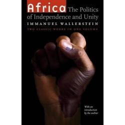 Africa, The Politics of Independence and Unity by Immanuel Wallerstein, 9780803298569.