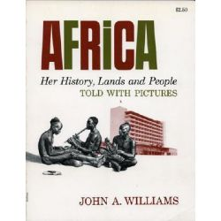 Africa : Her History, Lands, and People, Told with Pictures, Her History, Lands, and People, Told with Pictures by John A. Williams, 9780815402589.