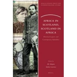 Africa in Scotland, Scotland in Africa, Historical Legacies and Contemporary Hybridities by Dr. Afe Adogame, 9789004276208.