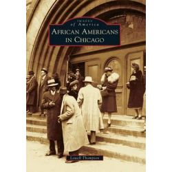 African Americans in Chicago, Images of America (Arcadia Publishing) by Lowell D Thompson, 9780738588537.